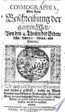 Cosmographia  oder kleine Beschreibung der gantzen Welt  von den 4  Theilen der Erden     wie auch von denen vier Elementen  etc