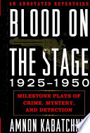Blood on the Stage, 1925-1950 More Than 150 Important And Memorable Theatrical Works