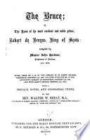 The Bruce Or The Book Of The Most Excellent And Noble Prince Robert De Broyss King Of Scots