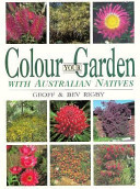 Colour Your Garden With Australian Natives : chapters are divided by colours...