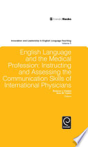 English Language and the Medical Profession  Instructing and Assessing the Communication Skills of International Physicians