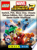 Lego Marvel Super Heroes 2, Switch, PS4, Xbox One, Cheats, Deluxe Edition, DLC, Characters, Game Guide Unofficial