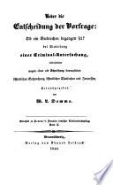 Über die Entscheidung der Vorfrage: Ob ein Verbrechen begangen sei? bei Einleitung einer Criminal-Untersuchung ... Hrsg. von ---.