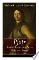 Pjotr - Geschichte eines Zaren (Historischer Roman) - Vollständige Ausgabe