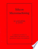 Silicon Micromachining : fabrication of micron-scale structures in silicon; for graduate...