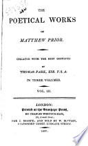 The Poetical Works of Matthew Prior Collated with the Best Editions by Thomas Park  In Three Volumes