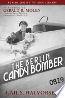 The Berlin Candy Bomber  Foreword by Gerald R  Molen
