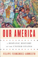 Our America  A Hispanic History of the United States