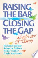 Raising the Bar and Closing the Gap