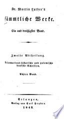 Dr. Martin Luthers̓ sämmtliche Werke: Reformationshistorische und polemische deutsche Schriften