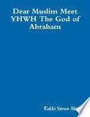 Dear Muslim Meet YHWH The God of Abraham  EBOOK