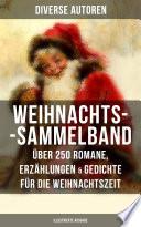 Weihnachts Sammelband    ber 250 Romane  Erz  hlungen   Gedichte f  r die Weihnachtszeit  Illustrierte Ausgabe