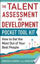 Talent Assessment and Development Pocket Tool Kit  How to Get the Most out of Your Best People