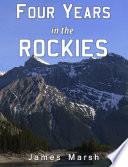 Four Years in the Rockies