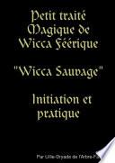 Petit traité Magique de Wicca Féérique Wicca Sauvage, initiation et pratique