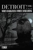 download ebook detroit! ...when darkness comes screaming pdf epub