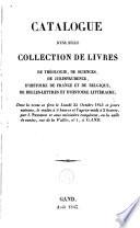 Catalogue d une belle collection de livres de th  ologie  de sciences  de jurisprudence  d histoire de France et de Belgique  de belles lettres et d histoire litt  raire