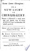 Novum lumen chirurgicum  or  A new light of chirurgery  Wherein is discover d a much more safe and speedy way of curing wounds than has heretofore bin  sic  usually practis d     The third edition