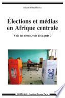 Elections et m  dias en Afrique centrale