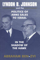 Lyndon B. Johnson and the Politics of Arms Sales to Israel