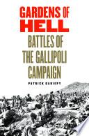 Gardens Of Hell : the great tragedies of modern warfare, the gallipoli...