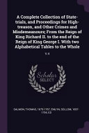 A Complete Collection of State-Trials, and Proceedings for High-Treason, and Other Crimes and Misdemeanours; From the Reign of King Richard II. to the Culturally Important And Is Part Of The Knowledge