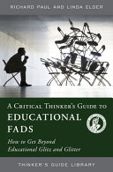 A Critical Thinker s Guide to Educational Fads