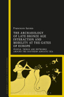 The Archaeology of Late Bronze Age Interaction and Mobility at the Gates of Europe