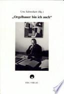 """""""Orgelbauer bin ich auch"""""""