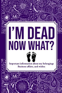 I M Dead Now What Important Information About My Belongings Business Affairs And Wishes
