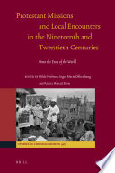 Protestant Missions and Local Encounters in the Nineteenth and Twentieth Centuries