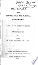 Dictionary of the Mathematical and Physical Sciences  According to the Latest Improvements and Discoveries
