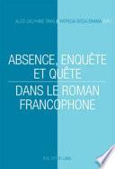 Absence, enquête et quête dans le roman francophone