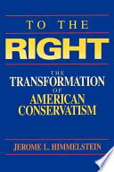 To The Right : of the growth of conservatism in american politics....