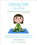 Sitting still like a frog : mindful exercises for kids (and their parents)