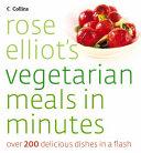 Rose Elliot's Vegetarian Meals In Minutes : vegetarian meals in minutes shows you how...