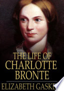 The Life Of Charlotte Bronte : part through her friendship with charlotte bronte....