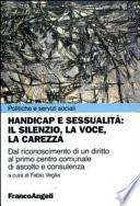 Handicap e sessualit    il silenzio  la voce  la carezza  Dal riconoscimento di un diritto al primo centro comunale di ascolto e consulenza