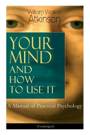 Your Mind And How To Use It A Manual Of Practical Psychology Unabridged