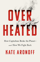 Overheated: How Capitalism Broke the Planet—And How We Fight Back