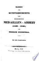 Skizzen zur Kunstgeschichte der modernen Medaillen-Arbeit (1429-1840)