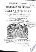 Johannis Freind... historia medicinae a Galeni tempore usque ad initium saeculi decimi sexti. In qua ea praecipue notantur quae ad praxin pertinent