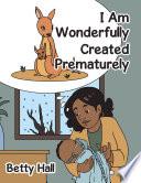 I Am Wonderfully Created Prematurely