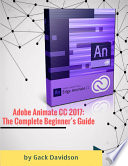 Adobe Animate CC 2017  The Complete Beginner   s Guide