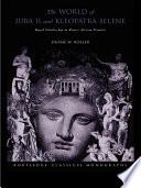 The World of Juba II and Kleopatra Selene