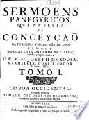 Sermoens panegyricos, que na festa da Conceyçaõ da Purissima Virgem Mã y de Deos