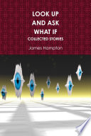 Look Up and Ask What If  Collected Stories