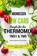 Abendessen Low Carb Rezepte f  r den Thermomix TM31   TM5 Fleisch Vegetarisch Fisch Gefl  gel