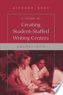 A Guide To Creating Student Staffed Writing Centers Grades 6 12 book
