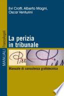 La perizia in tribunale  Manuale di consulenza grafotecnica